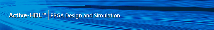 Active-HDL™ - FPGA Design and Simulation Made Easy.